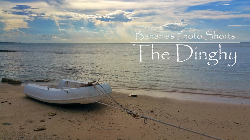 Bahamas Photo Shorts – Mobile Photography – The Dinghy